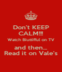 Don't KEEP CALM!!! Watch Biuttifful on TV and then... Read it on Vale's - Personalised Poster A4 size