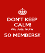 DON'T KEEP CALM! WE ARE NOW 50 MEMBERS!!  - Personalised Poster A4 size