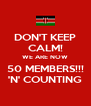 DON'T KEEP CALM! WE ARE NOW 50 MEMBERS!!! 'N' COUNTING - Personalised Poster A4 size