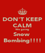DON'T KEEP CALM We going Snow  Bombing!!!! - Personalised Poster A4 size