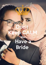 Don't  Keep CALM We Have a Bride  - Personalised Poster A4 size