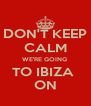 DON'T KEEP CALM WE'RE GOING  TO IBIZA  ON - Personalised Poster A4 size