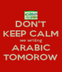 DON'T KEEP CALM we writing ARABIC TOMOROW - Personalised Poster A4 size