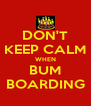 DON'T KEEP CALM WHEN BUM BOARDING - Personalised Poster A4 size