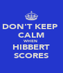 DON'T KEEP  CALM WHEN  HIBBERT SCORES - Personalised Poster A4 size
