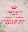 DON'T KEEP CALM & WISH TO AMINA A HAPPY BIRTDAY & PARTY ON - Personalised Poster A4 size