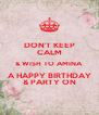 DON'T KEEP CALM & WISH TO AMINA A HAPPY BIRTHDAY & PARTY ON - Personalised Poster A4 size