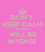 DON'T  KEEP CALM WORLDS WILL BE INTENSE - Personalised Poster A4 size