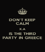 DON'T KEEP CALM X.A IS THE THIRD PARTY IN GREECE - Personalised Poster A4 size