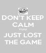 DON'T KEEP CALM YOU JUST LOST THE GAME - Personalised Poster A4 size