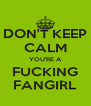 DON'T KEEP CALM YOU'RE A FUCKING FANGIRL - Personalised Poster A4 size