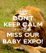 DON'T KEEP CALM YOU WILL MISS OUR BABY EXPO! - Personalised Poster A4 size