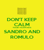 DON'T KEEP CALM YOUR TEAM HAS SANDRO AND ROMULO - Personalised Poster A4 size