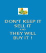 DON'T KEEP IT SELL IT AND THEY WILL BUY IT ! - Personalised Poster A4 size