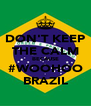 DON'T KEEP THE CALM BECAUSE #WOOHOO BRAZIL - Personalised Poster A4 size