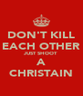 DON'T KILL EACH OTHER JUST SHOOT A CHRISTAIN - Personalised Poster A4 size