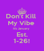 Don't Kill  My Vibe  It's January  Est. 1-26! - Personalised Poster A4 size