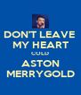 DON'T LEAVE  MY HEART COLD ASTON MERRYGOLD - Personalised Poster A4 size