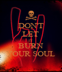 DON'T LET IT BURN YOUR SOUL - Personalised Poster A4 size