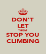 DON'T LET THEM STOP YOU CLIMBING - Personalised Poster A4 size