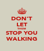 DON'T LET THEM STOP YOU WALKING - Personalised Poster A4 size