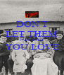 DON'T LET THEM TAKE WHAT YOU LOVE  - Personalised Poster A4 size