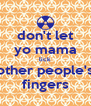 don't let yo mama lick other people's fingers - Personalised Poster A4 size