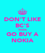 DON'T LIKE BC'S THEN GO BUY A NOKIA - Personalised Poster A4 size