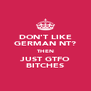 DON'T LIKE GERMAN NT? THEN JUST GTFO BITCHES - Personalised Poster A4 size