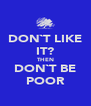 DON`T LIKE IT? THEN DON`T BE POOR - Personalised Poster A4 size