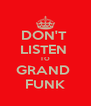 DON'T  LISTEN  TO GRAND  FUNK - Personalised Poster A4 size