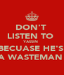 DON'T  LISTEN TO  YASSIN  BECUASE HE'S  A WASTEMAN  - Personalised Poster A4 size