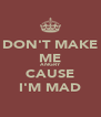 DON'T MAKE ME ANGRY CAUSE I'M MAD - Personalised Poster A4 size