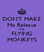 DON'T MAKE   Me Release  The FLYING MONKEYS - Personalised Poster A4 size