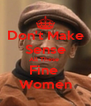 Don't Make Sense All These  Fine  Women - Personalised Poster A4 size