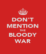 DON'T MENTION THE BLOODY WAR - Personalised Poster A4 size