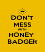 DON'T MESS WITH HONEY  BADGER - Personalised Poster A4 size