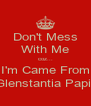 Don't Mess With Me coz... I'm Came From Glenstantia Papi! - Personalised Poster A4 size