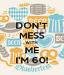 DON'T MESS WITH ME I'M 60! - Personalised Poster A4 size