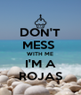 DON'T MESS  WITH ME I'M A ROJAS - Personalised Poster A4 size
