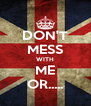 DON'T MESS WITH ME OR..... - Personalised Poster A4 size