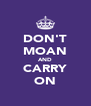 DON'T MOAN AND CARRY ON - Personalised Poster A4 size