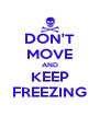DON'T MOVE AND KEEP FREEZING - Personalised Poster A4 size