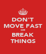 DON'T MOVE FAST OR BREAK THINGS - Personalised Poster A4 size