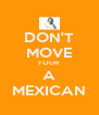 DON'T MOVE YOUR  A MEXICAN - Personalised Poster A4 size