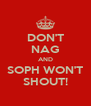 DON'T NAG AND SOPH WON'T SHOUT! - Personalised Poster A4 size