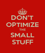 DON'T OPTIMIZE THE SMALL STUFF - Personalised Poster A4 size