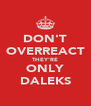 DON'T OVERREACT THEY'RE ONLY DALEKS - Personalised Poster A4 size