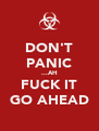 DON'T PANIC ...AH FUCK IT GO AHEAD - Personalised Poster A4 size