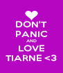 DON'T PANIC AND LOVE TIARNE <3 - Personalised Poster A4 size